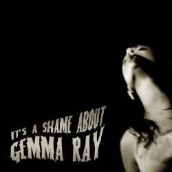 It´s A Shame About Gemma Ray