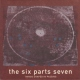 Six Parts Seven CD Things Shaped In Passing